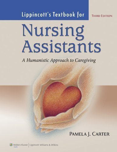 Lippincott's Textbook For Nursing Assistants: A Humanistic Approach to Caregiving Third edition by Carter, Pamela J. published by Lippincott Williams & Wilkins Paperback by Lippincott Williams & Wilkins