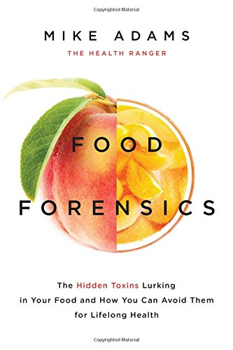 Food Forensics  The Hidden Toxins Lurking In Your Food And How You Can Avoid Them For Lifelong Health