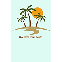Honeymoon Travel Journal: Honeymoon Travel planner & Checklists To Do before, To Check Before Leaving,Packing List,Shopping List, Memory write In