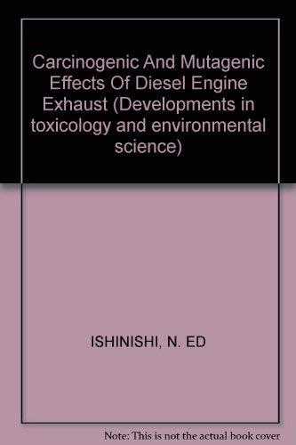 (Carcinogenic And Mutagenic Effects Of Diesel Engine Exhaust (Developments in toxicology and environmental science) )