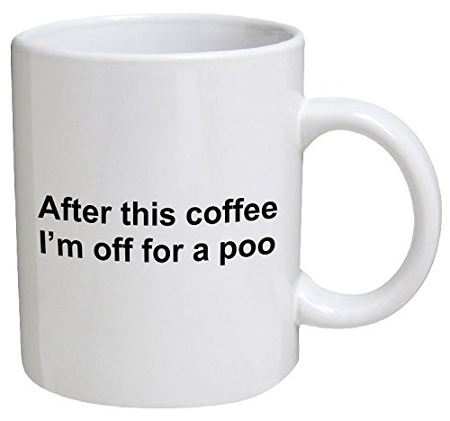 (Funny Mug - After this coffee, I'm off for a poo - 11 OZ Coffee Mugs - Funny Inspirational and)