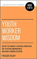 Youth Worker Wisdom: How to Help Young People in Youth Ministry Share their Faith (Book 4)