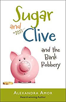 Sugar & Clive and the Bank Robbery (Dogwood Island Middle Grade Animal Adventure Series Book 2) by [Amor, Alexandra]
