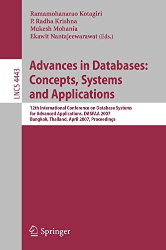 Advances in Databases: Concepts, Systems and Applications: 12th International Conference on Database Systems for Advanced Applications, DASFAA 2007, ... (Lecture Notes in Computer Science)