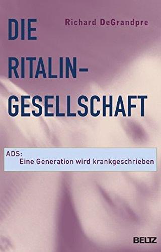 Die Ritalin-Gesellschaft: ADS. Eine Generation wird krankgeschrieben