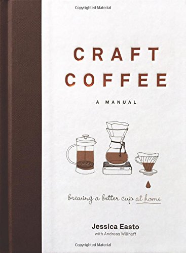 37921fc53c1 Craft Coffee: A Manual: Brewing a Better Cup at Home: Jessica Easto,  Andreas Willhoff: 9781572842335: Amazon.com: Books