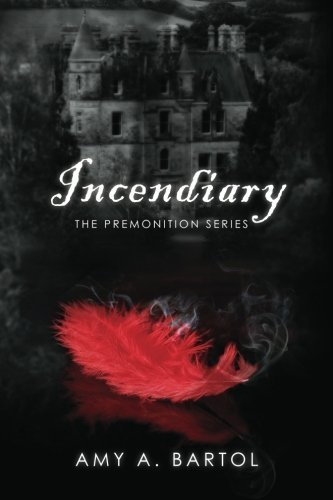 Incendiary: The Premonition Series By Amy A. Bartol