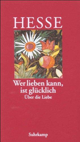 Wer Lieben Kann Ist Glucklich Uber Die Liebe Amazon De Hesse Hermann Bucher
