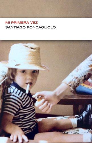 Descargar Libro Mi Primera Vez Santiago Roncagliolo