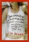 Como Encontrar a Tu Principe Azul y No Morir en el Intento, Lisa Helmanis, 8497635264