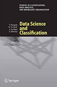 Data Science and Classification (Studies in Classification, Data Analysis, and Knowledge Organization) (2008-10-10)