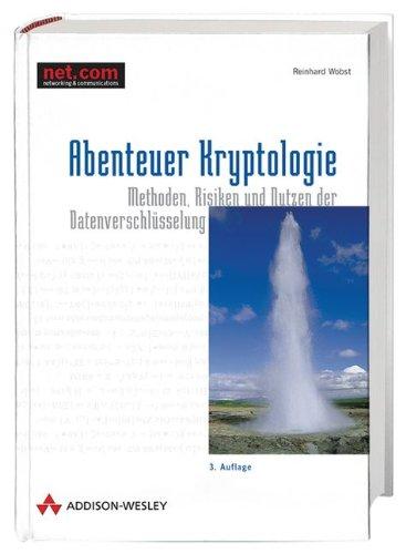 Abenteuer Kryptologie . Methoden, Risiken und Nutzen der Datenverschlüsselung (Informationssicherheit)