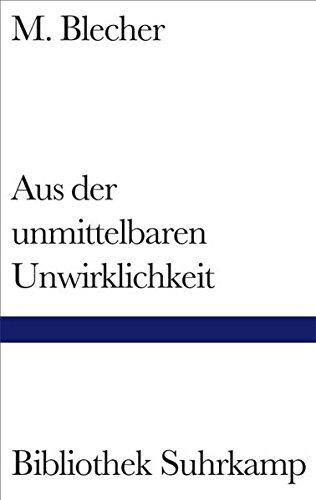 Aus der unmittelbaren Unwirklichkeit (Bibliothek Suhrkamp)