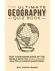 The Ultimate Geography Quiz Book: Test Your Knowledge Of The World With 720 Challenging Multiple Choice Questions! A Great Gift For Kids And Adults.