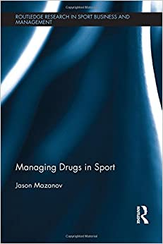 Book Managing Drugs in Sport (Routledge Research in Sport Business and Management)