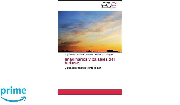 Amazon.com: Imaginarios y paisajes del turismo.: Ciudades y relatos frente al mar (Spanish Edition) (9783845482736): Eloy Méndez, Isabel R. Chumillas, ...
