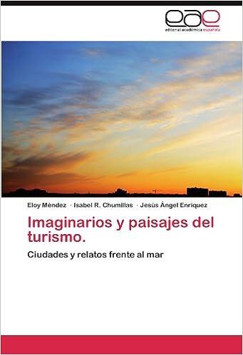 Imaginarios y paisajes del turismo.: Ciudades y relatos frente al mar (Spanish Edition) (Spanish)