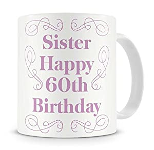 """Sister, Happy 60th Birthday"" Mug - Birthday Mug Gift ..."