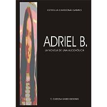 Adriel B. - La novela de una alcohólica (Spanish Edition)