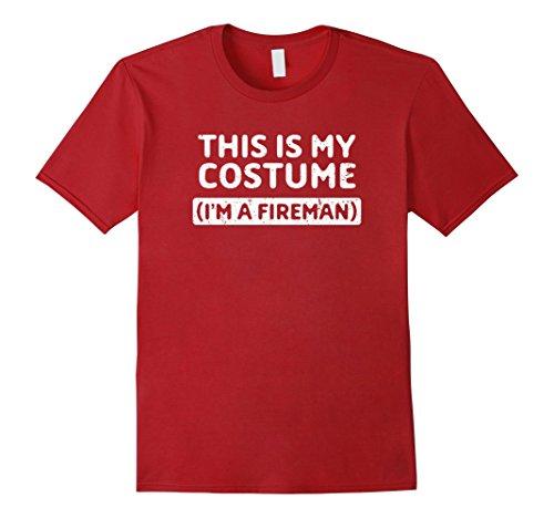 Mens I'm A Fireman Funny Halloween Costume Gift T-Shirt 3XL Cranberry