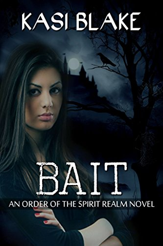 Bait (Order of the Spirit Realm Book 1) by [Blake, Kasi]