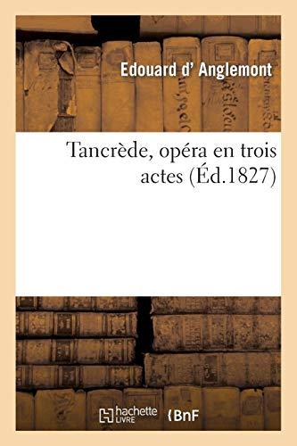 Tancrède, opéra en trois actes (Arts) por D ANGLEMONT-E