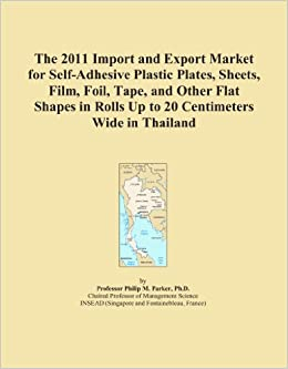 Book The 2011 Import and Export Market for Self-Adhesive Plastic Plates, Sheets, Film, Foil, Tape, and Other Flat Shapes in Rolls Up to 20 Centimeters Wide in Thailand