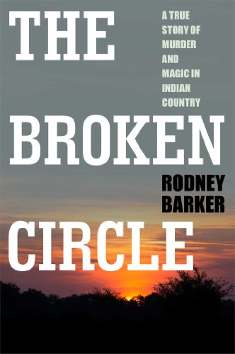 The Broken Circle: True Story of Murder and Magic In Indian Country: The Troubled Past and Uncertain Future of the FBI