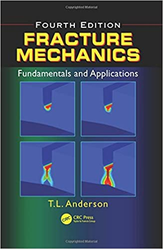 Fracture Mechanics: Fundamentals and Applications, Fourth Edition 4th Edition by Ted L. Anderson  PDF Download