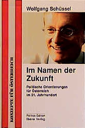 Im Namen der Zukunft: Politische Orientierungen für Österreich im 21. Jahrhundert (Politica Edition)