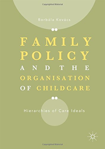 Family Policy and the Organisation of Childcare: Hierarchies of Care Ideals