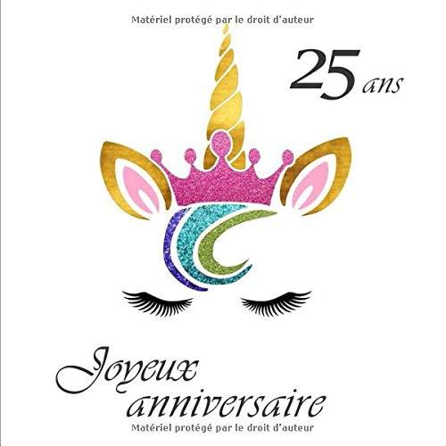 Amazon Joyeux Anniversaire 25 Ans Livre D Or Licorne 26 Pages Format Carre 21 59 X 21 59 Cm Dor Livre Creativity