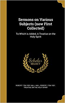 Book Sermons on Various Subjects (now First Collected): To Which is Added, A Treatise on the Holy Spirit