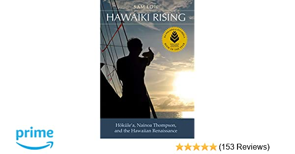 Hawaiki Rising: Hōkūlea, Nainoa Thompson, and the Hawaiian ...