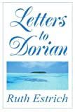 Letters to Dorian, Ruth Estrich, 0595272479