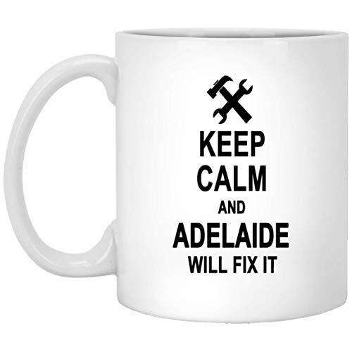 Keep Calm And Adelaide Will Fix It Coffee Mug Personalized - Happy Birthday Gag Gifts for Adelaide Men Women - Halloween Christmas Gift Ceramic Mug Tea Cup White 11 Oz -