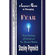 A Layman's Guide to Managing Fear: Using Psychology, Christianity, and Non-Resistant Methods