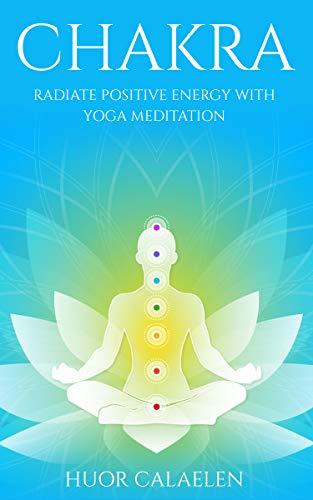 CHAKRA: Radiate Positive Energy with Yoga Meditation