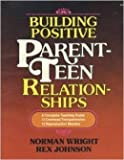 Building Positive Parent-Teen Relationships, H. Norman Wright and Rex Johnson, 0890811482
