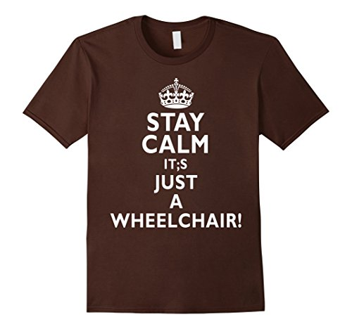 Mens Stay calm it's just a wheelchair funny t-shirt 2XL (Wheelchair Halloween Costumes)