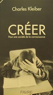 Créer : pour une société de la connaissance, Kleiber, Charles