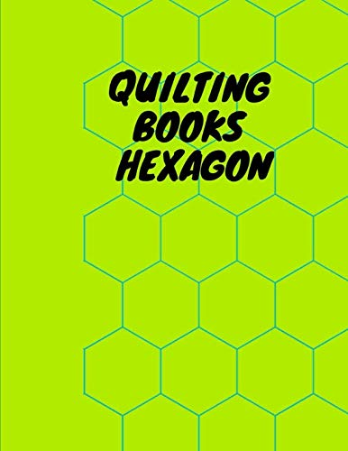 Quilting Books Hexagon: Hexagonal Graph Paper Notebook , Hexagonal Architecture