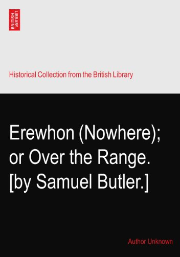 Erewhon (Nowhere); or Over the Range. [by Samuel Butler.]