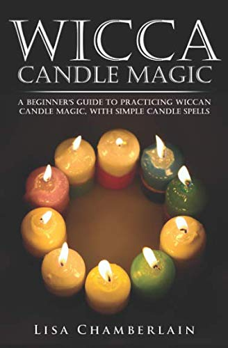Wicca Candle Magic: A Beginner's Guide to Practicing Wiccan Candle Magic, with Simple Candle Spells ()