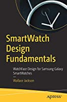 SmartWatch Design Fundamentals: WatchFace Design for Samsung Galaxy SmartWatches Front Cover