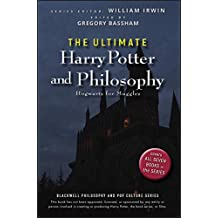 The Ultimate Harry Potter and Philosophy: Hogwarts for Muggles (The Blackwell Philosophy and Pop Culture Series Book 22)