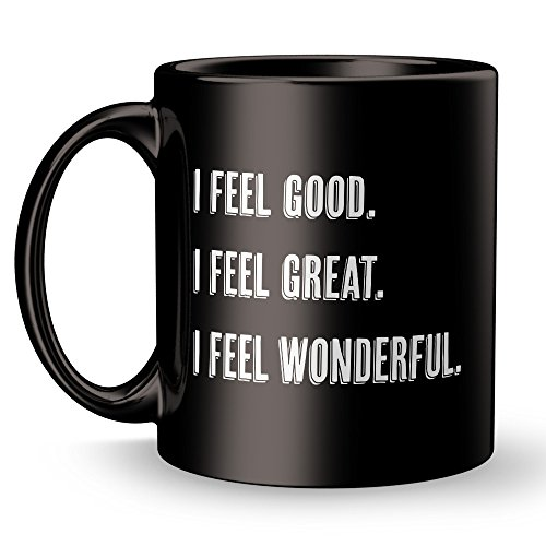 Funny Cool Mug - I Feel Good Great Wonderful - Coffee Super Funny and Inspirational Gifts 11 oz ounce Black Ceramic Tea Cup Junk Ultimate Travel Gear Novelty Silly Humor (Snl Halloween Ideas)