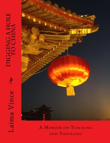 Digging a Hole to China: A Memoir on Teaching and Traveling