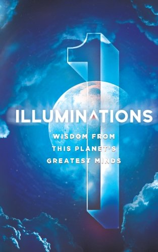Illuminations: Wisdom From This Planet's Greatest Minds (Volume 1)