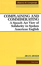 Complaining and Commiserating: A Speech Act View of Solidarity in Spoken American English (History and Language)